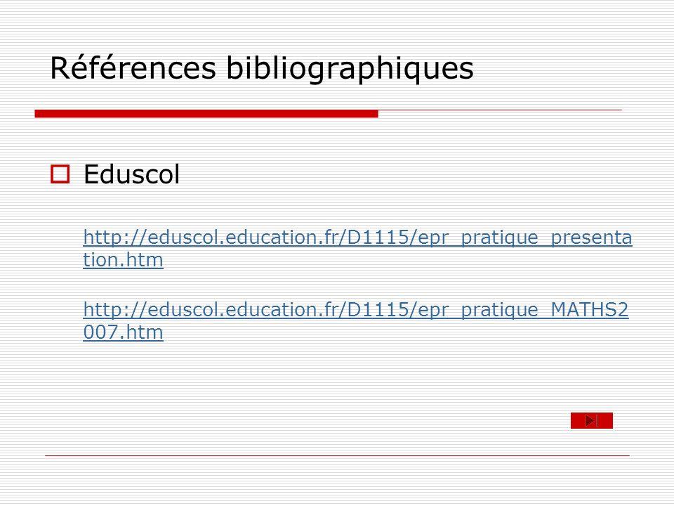 Références bibliographiques Eduscol http://eduscol.education.fr/D1115/epr_pratique_presenta tion.htm http://eduscol.education.fr/D1115/epr_pratique_MA