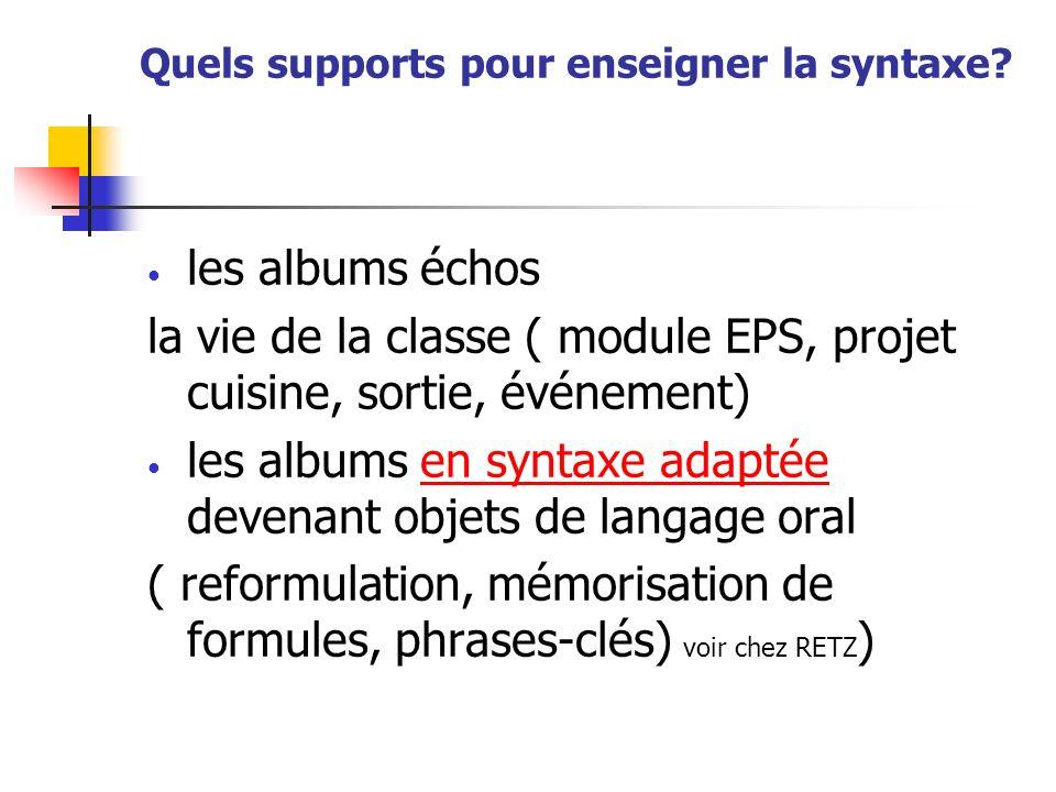 Quels supports pour enseigner la syntaxe? les albums échos la vie de la classe ( module EPS, projet cuisine, sortie, événement) les albums en syntaxe