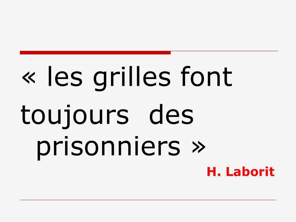 « les grilles font toujours des prisonniers » H. Laborit