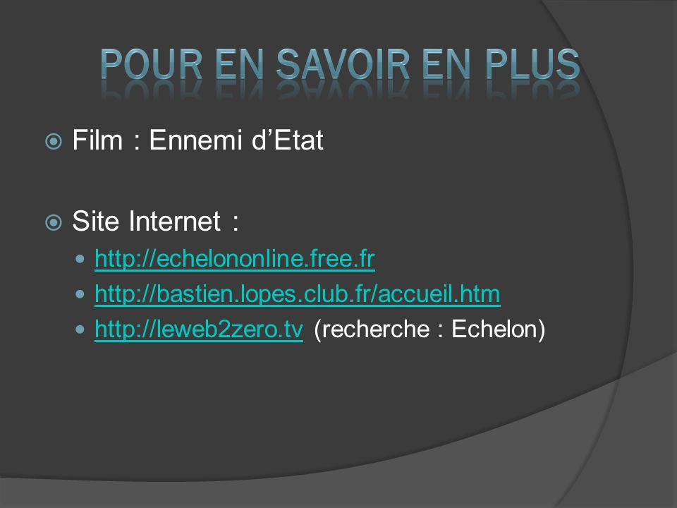 Film : Ennemi dEtat Site Internet : http://echelononline.free.fr http://bastien.lopes.club.fr/accueil.htm http://leweb2zero.tv (recherche : Echelon) http://leweb2zero.tv