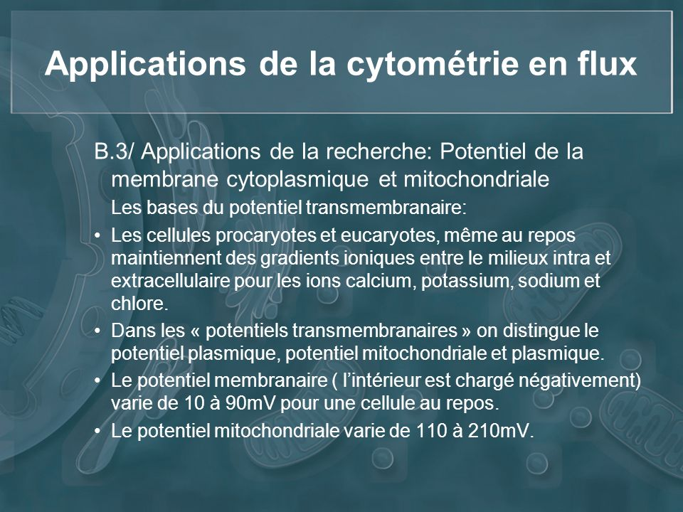 Applications de la cytométrie en flux B.3/ Applications de la recherche: Potentiel de la membrane cytoplasmique et mitochondriale Les bases du potenti