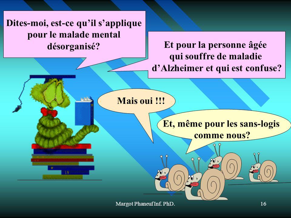 Margot Phaneuf Inf. PhD.16 Dites-moi, est-ce quil sapplique pour le malade mental désorganisé? Et, même pour les sans-logis comme nous? Et pour la per