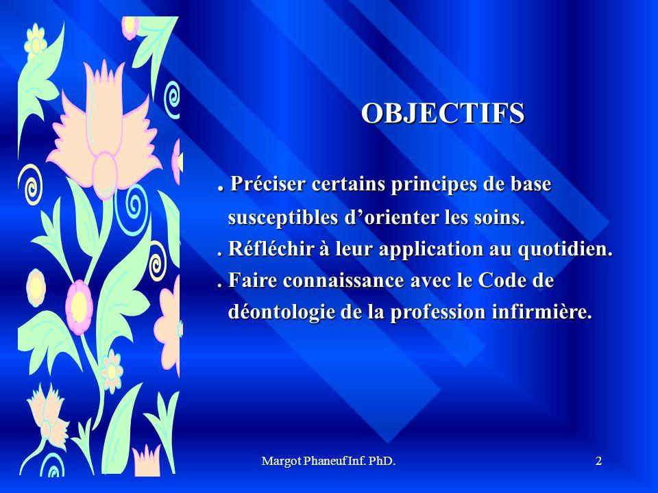 Margot Phaneuf Inf. PhD.2 OBJECTIFS. Préciser certains principes de base susceptibles dorienter les soins. susceptibles dorienter les soins.. Réfléchi