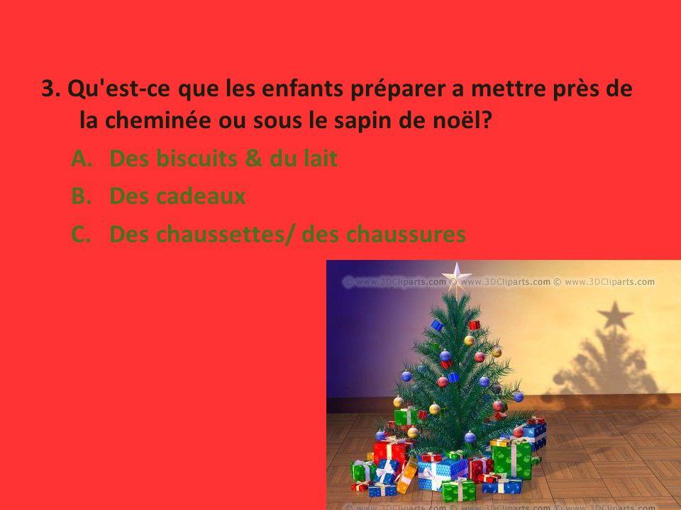 3. Qu est-ce que les enfants préparer a mettre près de la cheminée ou sous le sapin de noël.