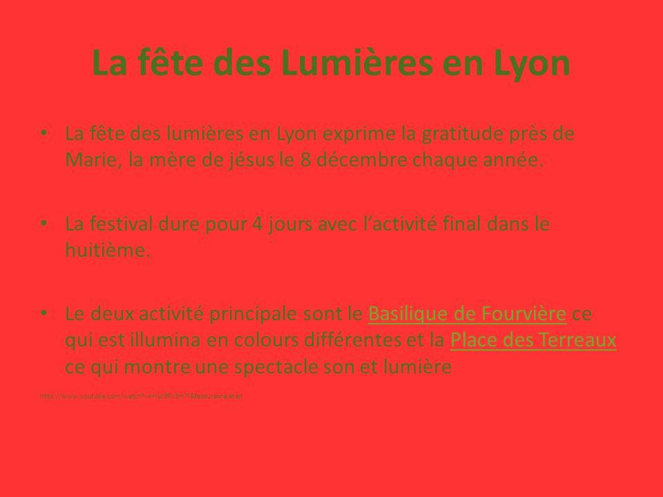 La fête des Lumières en Lyon La fête des lumières en Lyon exprime la gratitude près de Marie, la mère de jésus le 8 décembre chaque année.
