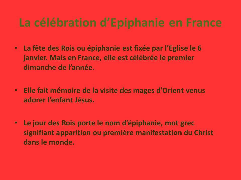 La célébration dEpiphanie en France La fête des Rois ou épiphanie est fixée par lEglise le 6 janvier.