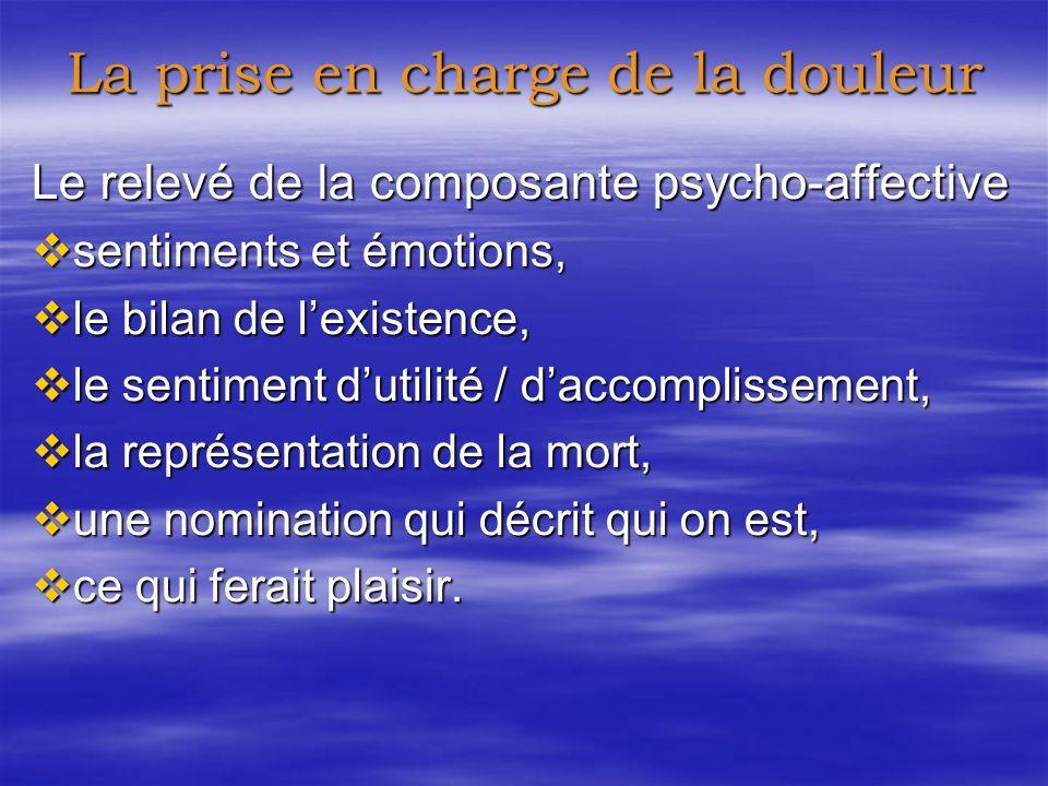 La prise en charge de la composante psycho- affective La prise en charge de la douleur Soulagement Réconfort