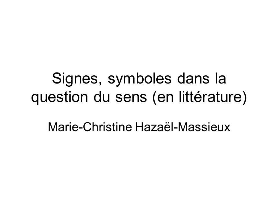 Signes, symboles dans la question du sens (en littérature) Marie-Christine Hazaël-Massieux