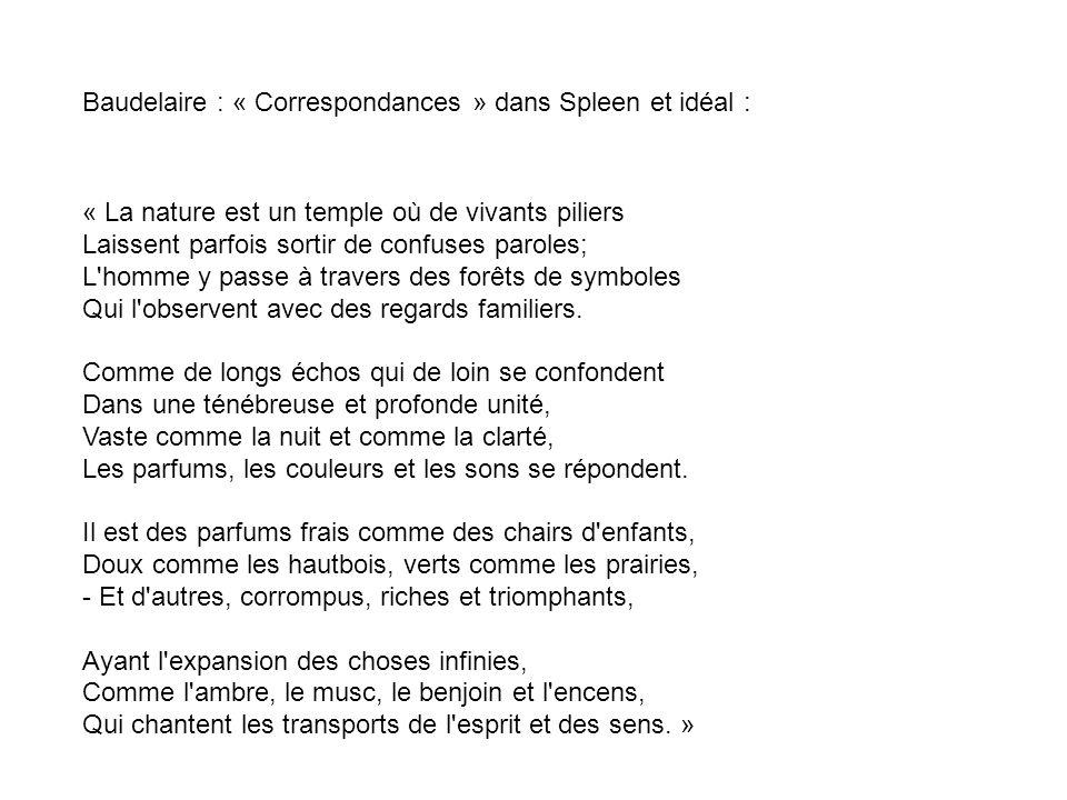 Baudelaire : « Correspondances » dans Spleen et idéal : « La nature est un temple où de vivants piliers Laissent parfois sortir de confuses paroles; L