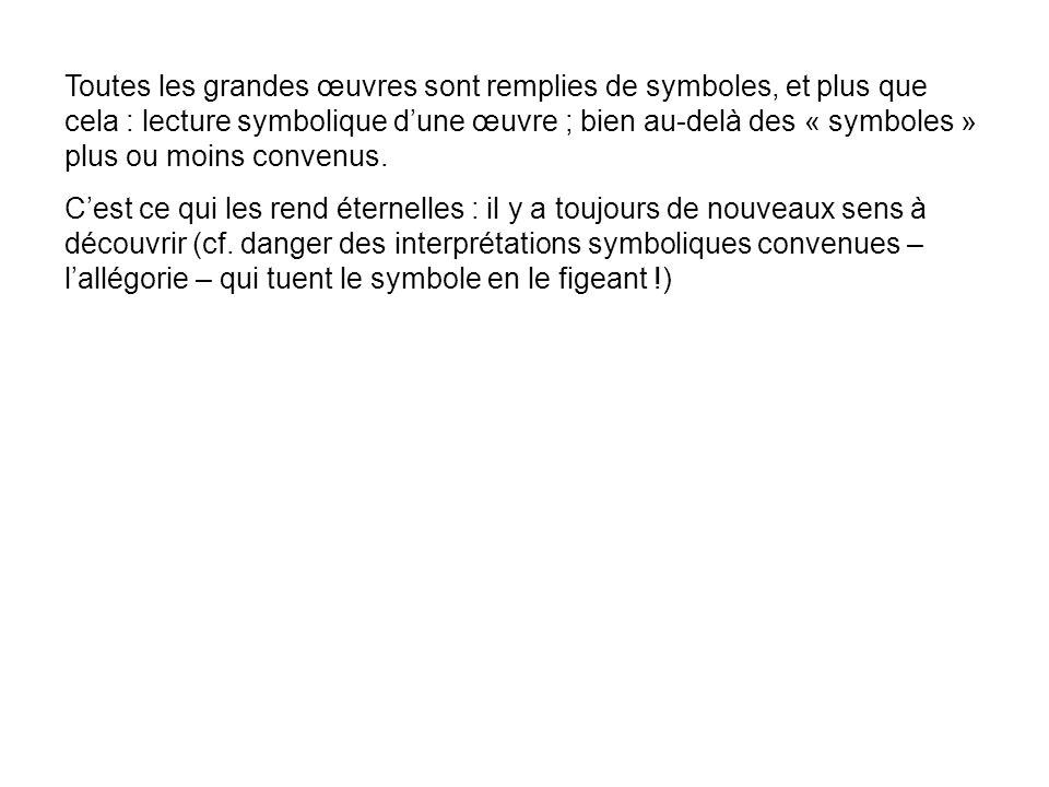Toutes les grandes œuvres sont remplies de symboles, et plus que cela : lecture symbolique dune œuvre ; bien au-delà des « symboles » plus ou moins co