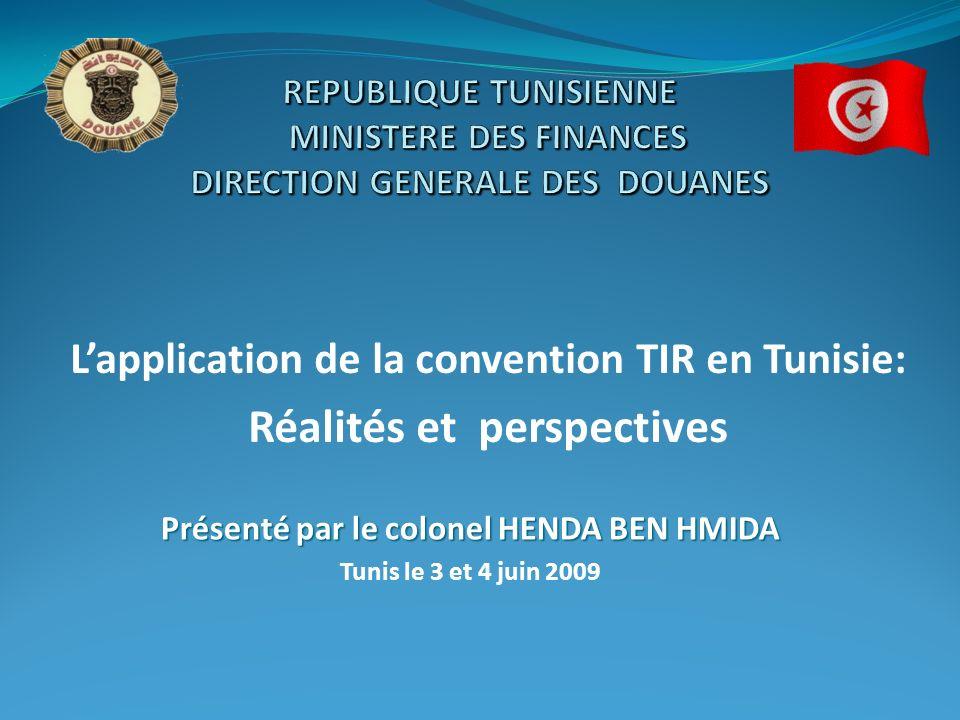 Lapplication de la convention TIR en Tunisie: Réalités et perspectives Présenté par le colonel HENDA BEN HMIDA Tunis le 3 et 4 juin 2009