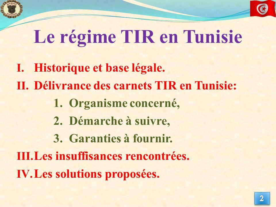 Le régime TIR en Tunisie I. Historique et base légale. II. Délivrance des carnets TIR en Tunisie: 1. Organisme concerné, 2. Démarche à suivre, 3. Gara
