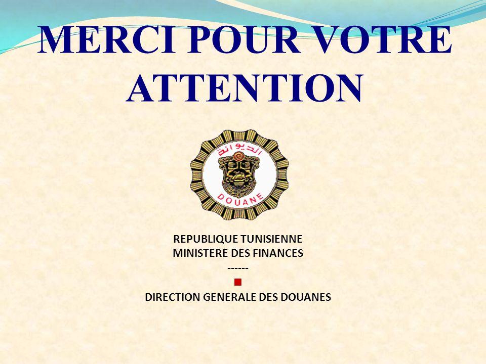 MERCI POUR VOTRE ATTENTION REPUBLIQUE TUNISIENNE MINISTERE DES FINANCES ------ DIRECTION GENERALE DES DOUANES