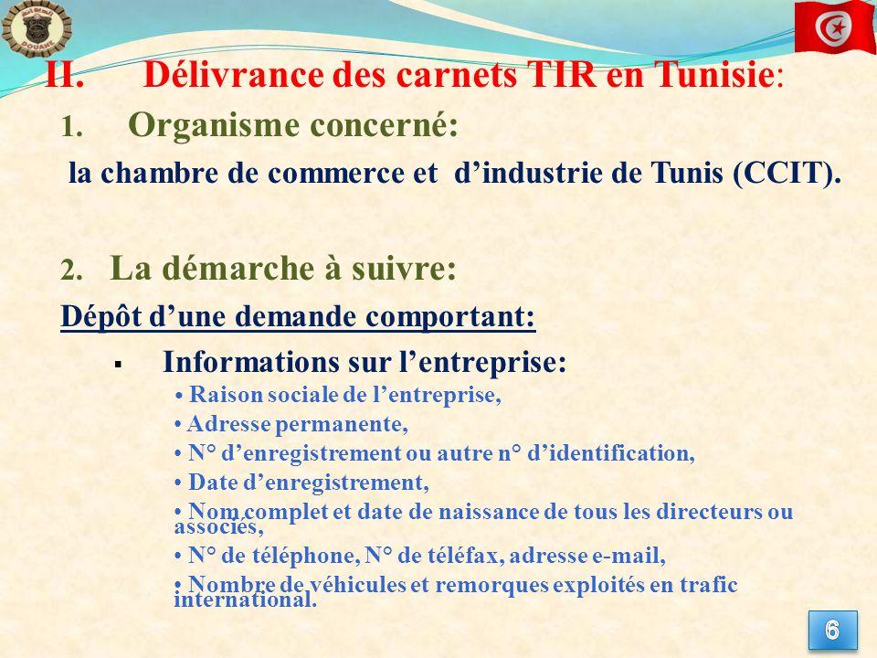 II.Délivrance des carnets TIR en Tunisie: 1. Organisme concerné: la chambre de commerce et dindustrie de Tunis (CCIT). 2. La démarche à suivre: Dépôt