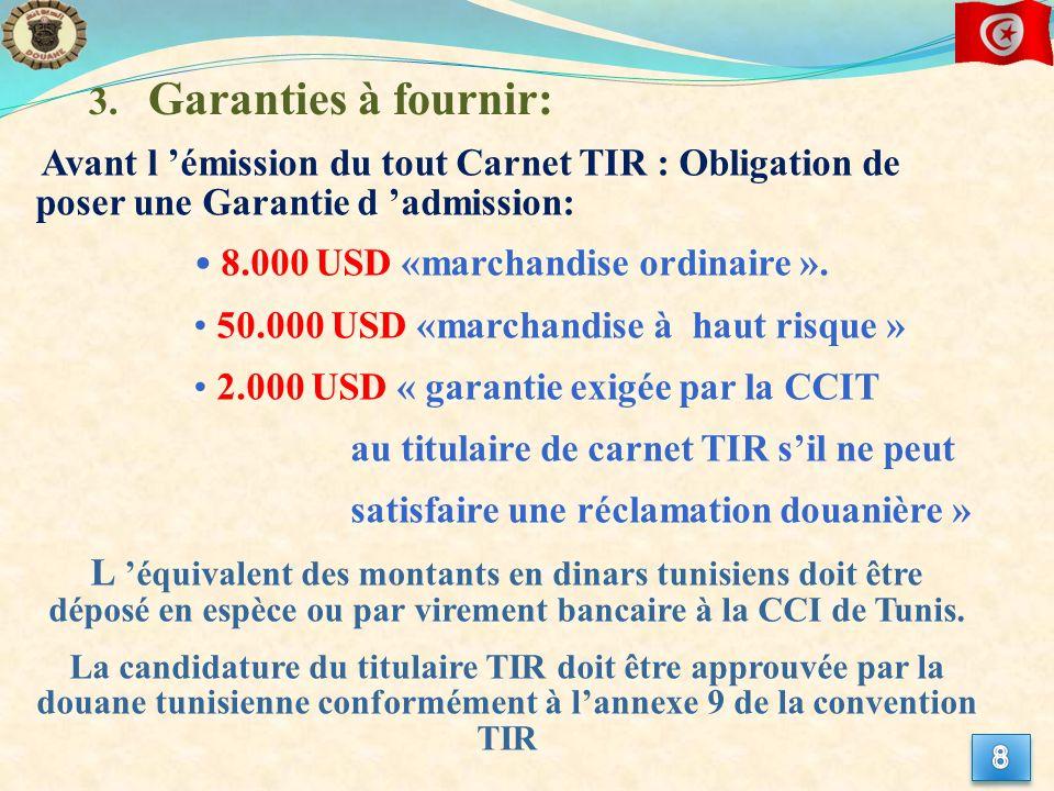 3. Garanties à fournir: Avant l émission du tout Carnet TIR : Obligation de poser une Garantie d admission: 8.000 USD «marchandise ordinaire ». 50.000