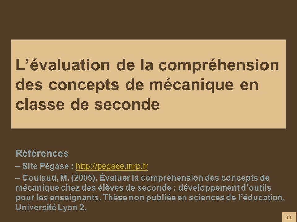 11 Lévaluation de la compréhension des concepts de mécanique en classe de seconde Références – Site Pégase : http://pegase.inrp.frhttp://pegase.inrp.f