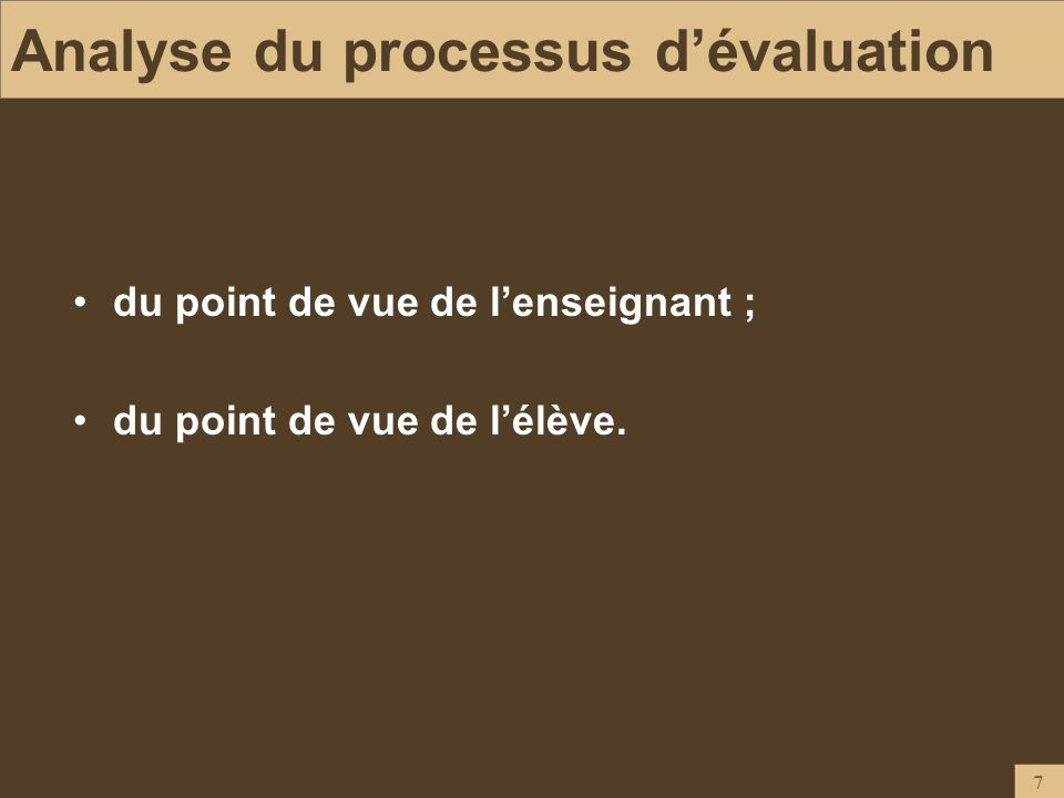 7 Analyse du processus dévaluation du point de vue de lenseignant ; du point de vue de lélève.