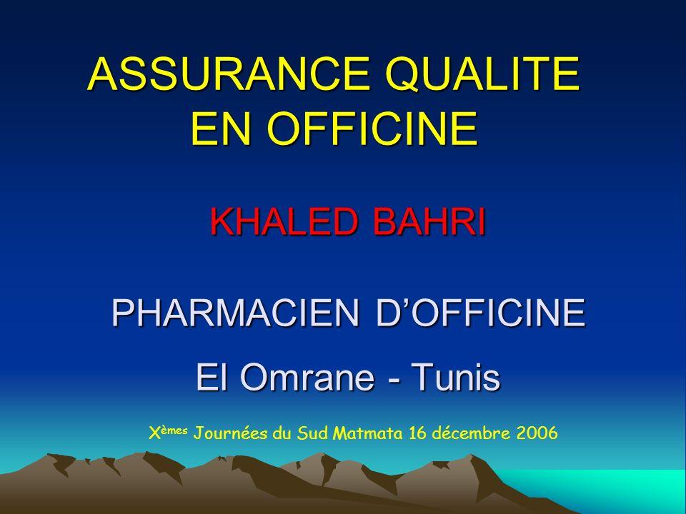 ASSURANCE QUALITE EN OFFICINE KHALED BAHRI PHARMACIEN DOFFICINE El Omrane - Tunis X èmes Journées du Sud Matmata 16 décembre 2006