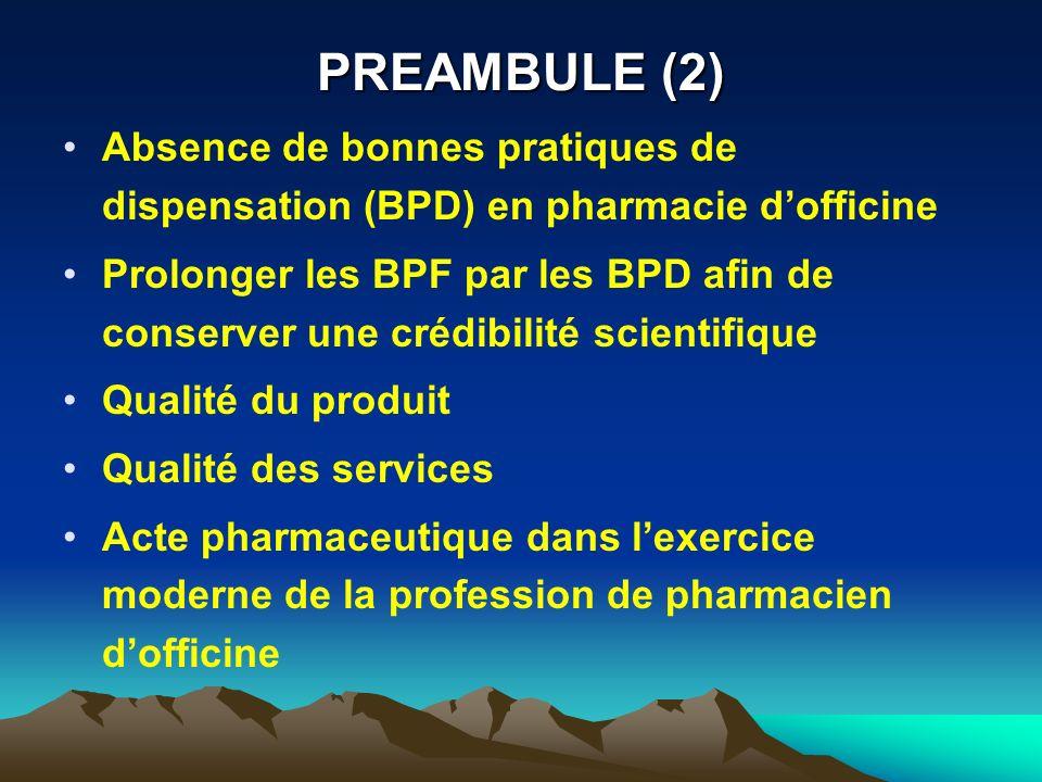 PREAMBULE (2) Absence de bonnes pratiques de dispensation (BPD) en pharmacie dofficine Prolonger les BPF par les BPD afin de conserver une crédibilité