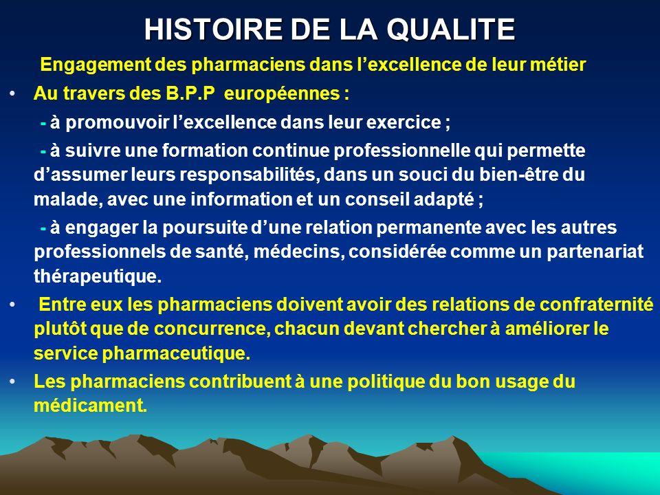 HISTOIRE DE LA QUALITE Engagement des pharmaciens dans lexcellence de leur métier Au travers des B.P.P européennes : - à promouvoir lexcellence dans l