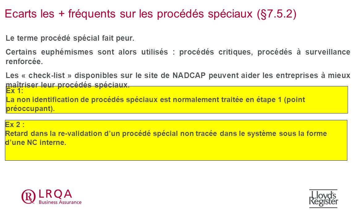 Ecarts les + fréquents sur les procédés spéciaux (§7.5.2) Ex 1: La non identification de procédés spéciaux est normalement traitée en étape 1 (point p