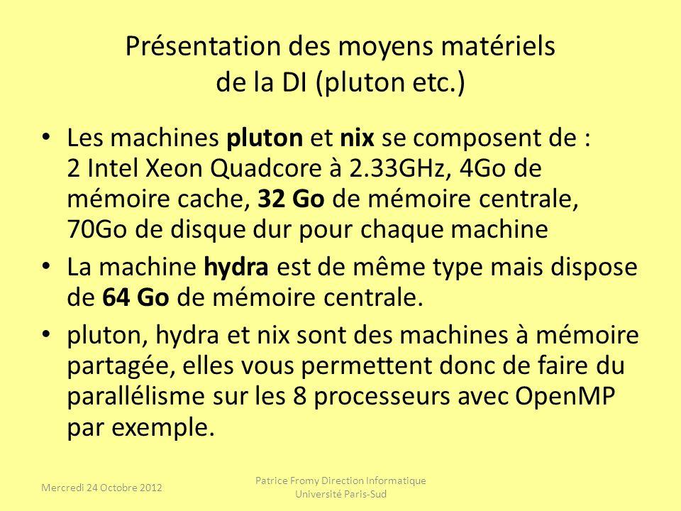 Présentation des moyens matériels de la DI (pluton etc.) Les machines pluton et nix se composent de : 2 Intel Xeon Quadcore à 2.33GHz, 4Go de mémoire