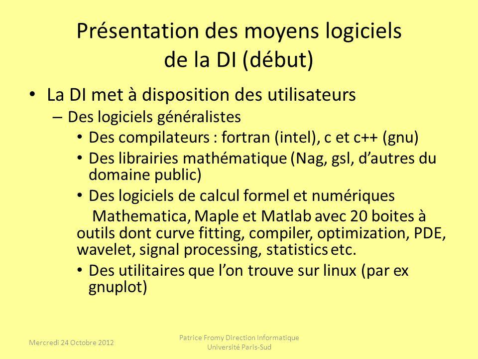 Présentation des moyens logiciels de la DI (début) La DI met à disposition des utilisateurs – Des logiciels généralistes Des compilateurs : fortran (i