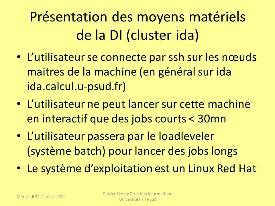 Présentation des moyens matériels de la DI (cluster ida) Lutilisateur se connecte par ssh sur les nœuds maitres de la machine (en général sur ida ida.