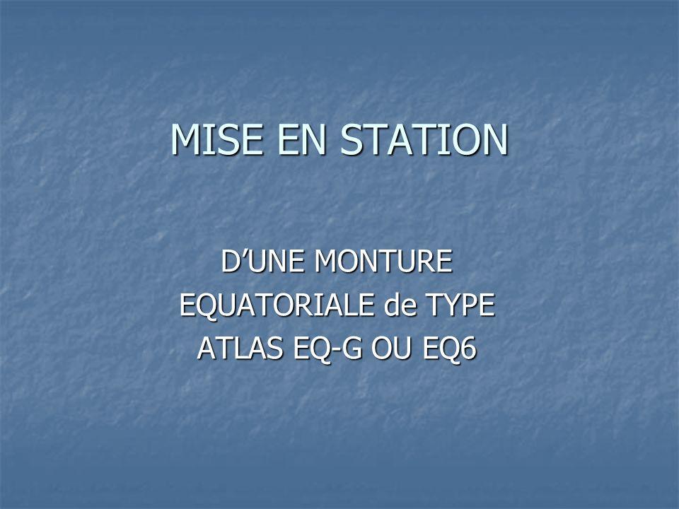 MISE EN STATION DUNE MONTURE EQUATORIALE de TYPE ATLAS EQ-G OU EQ6