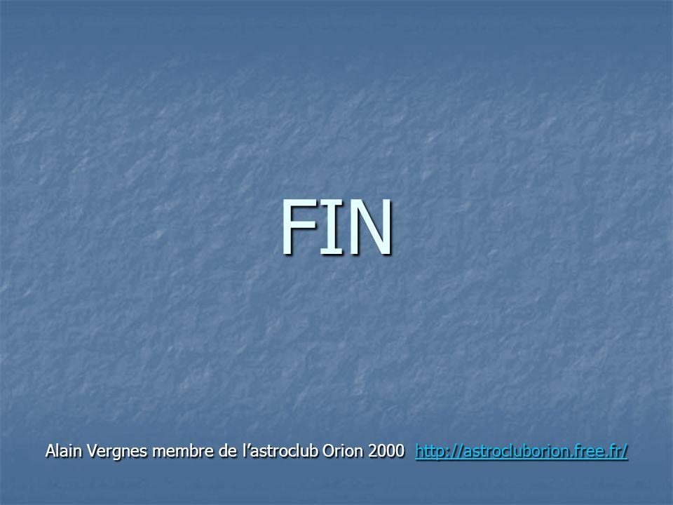 FIN Alain Vergnes membre de lastroclub Orion 2000 http://astrocluborion.free.fr/ http://astrocluborion.free.fr/