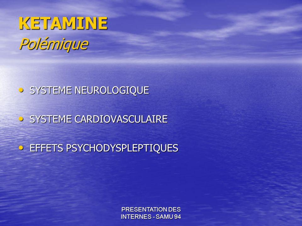 PRESENTATION DES INTERNES - SAMU 94 KETAMINE Polémique SYSTEME NEUROLOGIQUE SYSTEME NEUROLOGIQUE SYSTEME CARDIOVASCULAIRE SYSTEME CARDIOVASCULAIRE EFF