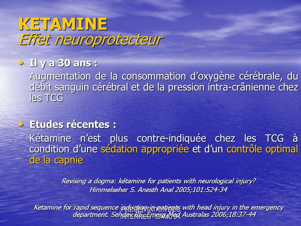 PRESENTATION DES INTERNES - SAMU 94 KETAMINE Effet neuroprotecteur Il y a 30 ans : Il y a 30 ans : Augmentation de la consommation doxygène cérébrale,