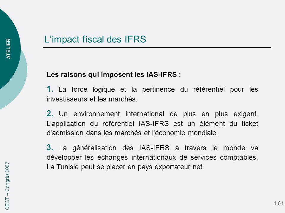 Limpact fiscal des IFRS OECT – Congrès 2007 Les raisons qui imposent les IAS-IFRS : 1. La force logique et la pertinence du référentiel pour les inves