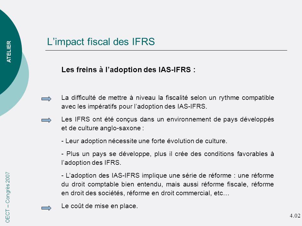 Limpact fiscal des IFRS OECT – Congrès 2007 Les freins à ladoption des IAS-IFRS : La difficulté de mettre à niveau la fiscalité selon un rythme compat