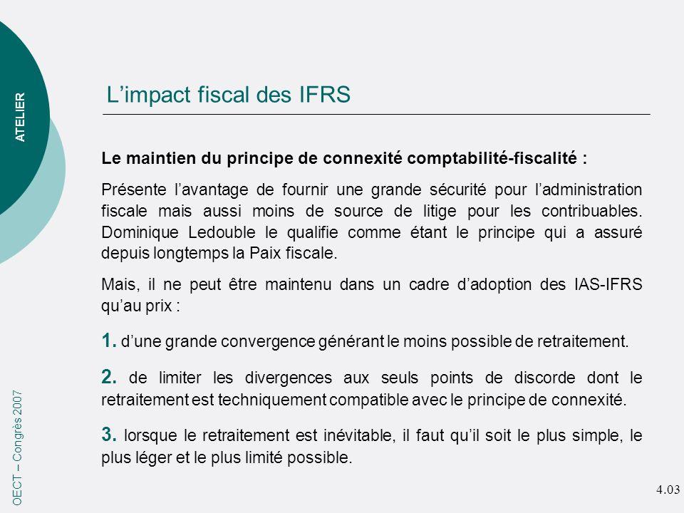 Limpact fiscal des IFRS OECT – Congrès 2007 Le maintien du principe de connexité comptabilité-fiscalité : Présente lavantage de fournir une grande séc