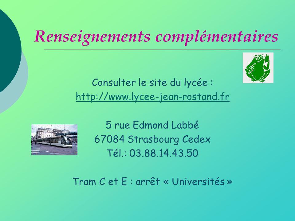 Consulter le site du lycée : http://www.lycee-jean-rostand.fr 5 rue Edmond Labbé 67084 Strasbourg Cedex Tél.: 03.88.14.43.50 Tram C et E : arrêt « Universités » Renseignements complémentaires