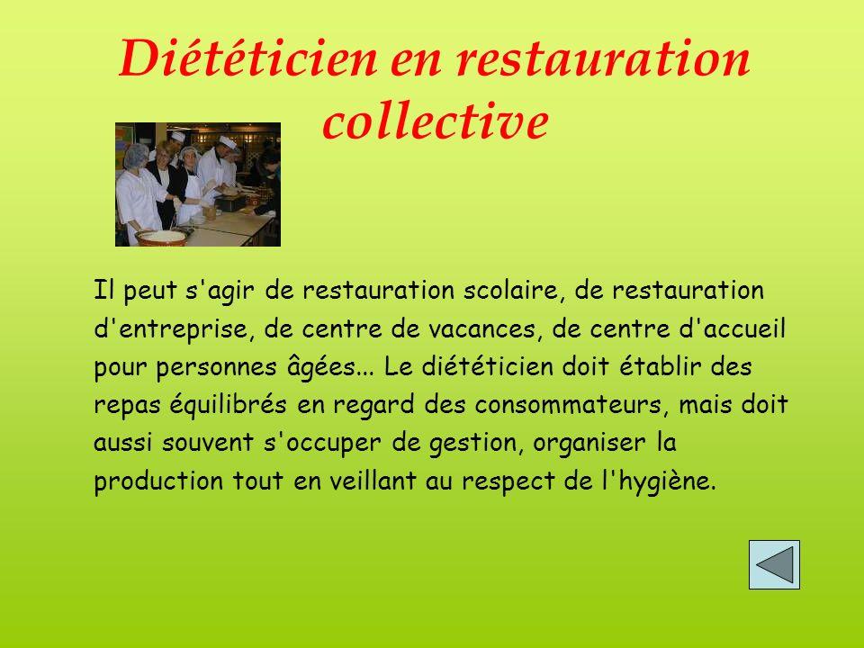Diététicien en restauration collective Il peut s agir de restauration scolaire, de restauration d entreprise, de centre de vacances, de centre d accueil pour personnes âgées...