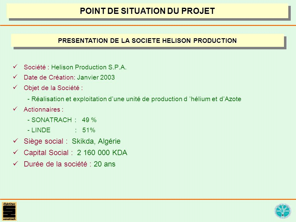 Société : Helison Production S.P.A. Date de Création: Janvier 2003 Objet de la Société : - Réalisation et exploitation dune unité de production d héli