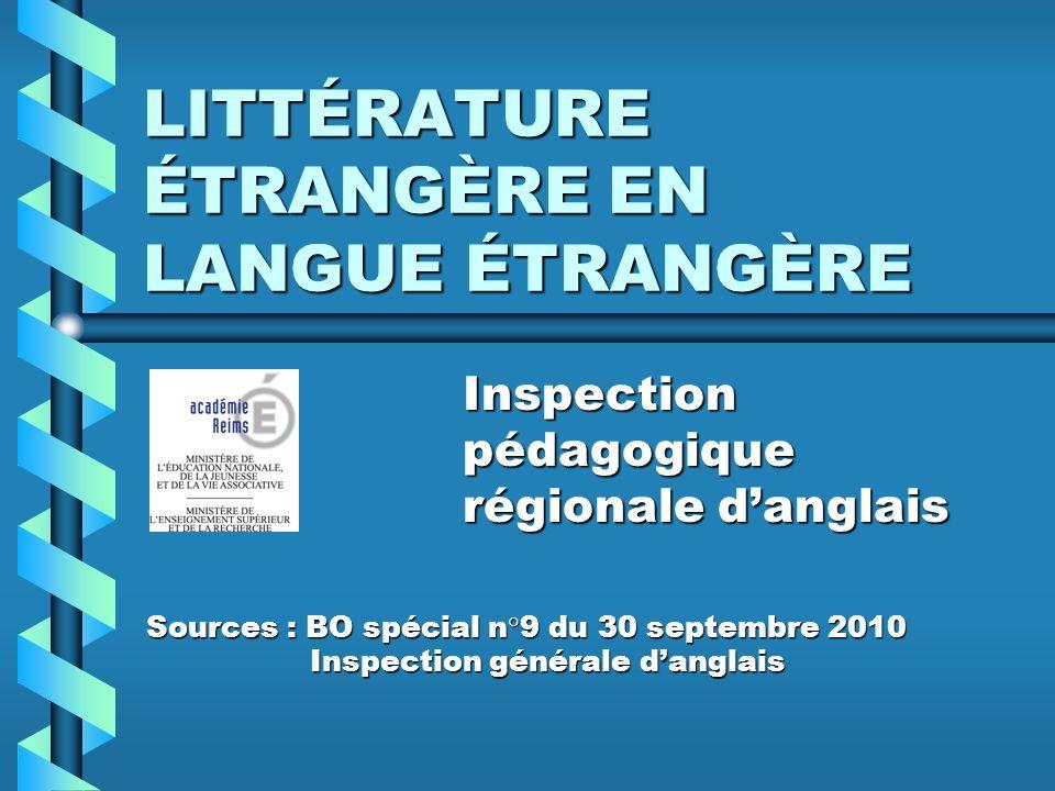LITTÉRATURE ÉTRANGÈRE EN LANGUE ÉTRANGÈRE Inspection pédagogique régionale danglais Sources : BO spécial n°9 du 30 septembre 2010 Inspection générale danglais