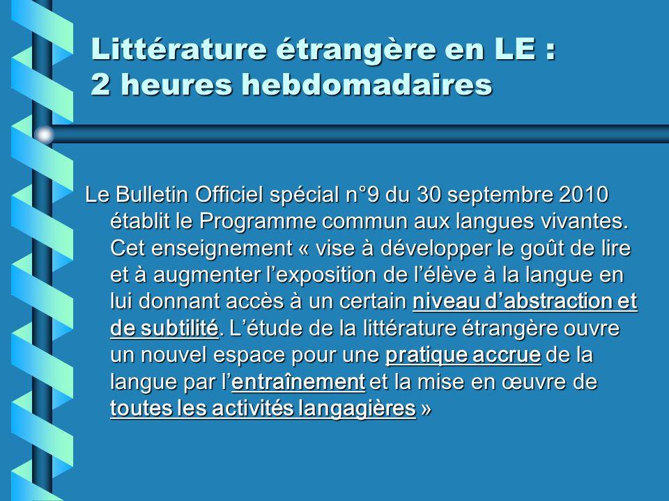 Littérature étrangère en LE : 2 heures hebdomadaires Le Bulletin Officiel spécial n°9 du 30 septembre 2010 établit le Programme commun aux langues vivantes.