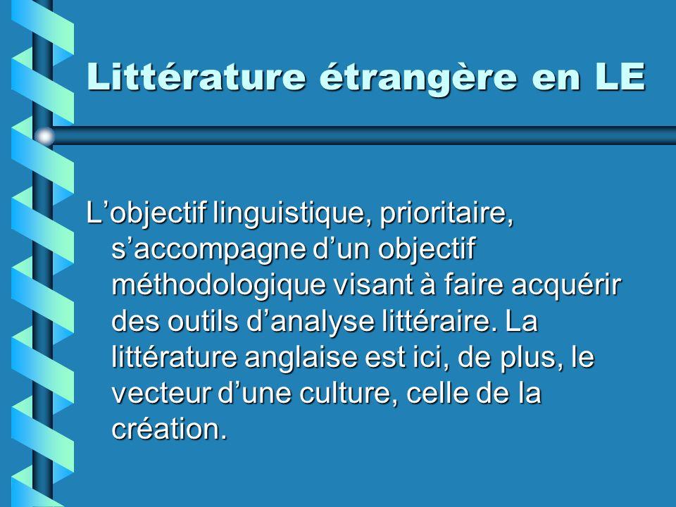 Littérature étrangère en LE Lobjectif linguistique, prioritaire, saccompagne dun objectif méthodologique visant à faire acquérir des outils danalyse littéraire.