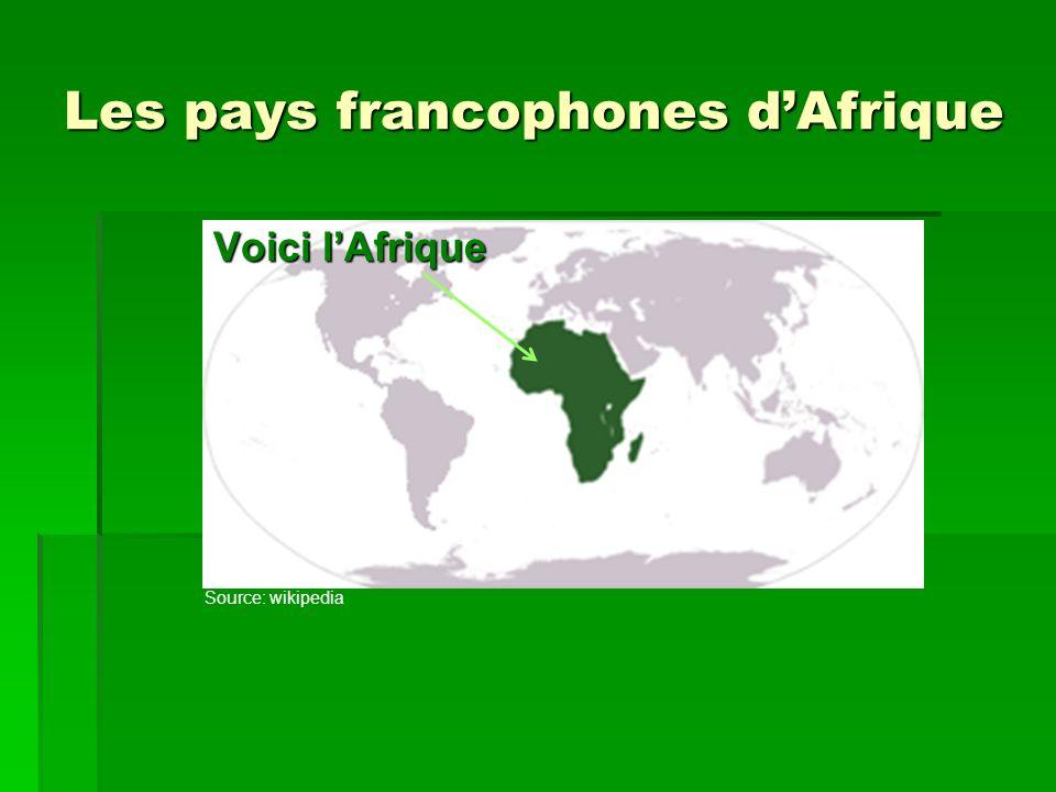 Les pays francophones dAfrique Voici lAfrique Source: wikipedia