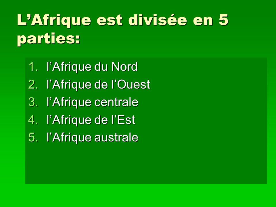 LAfrique est divisée en 5 parties: 1.lAfrique du Nord 2.lAfrique de lOuest 3.lAfrique centrale 4.lAfrique de lEst 5.lAfrique australe