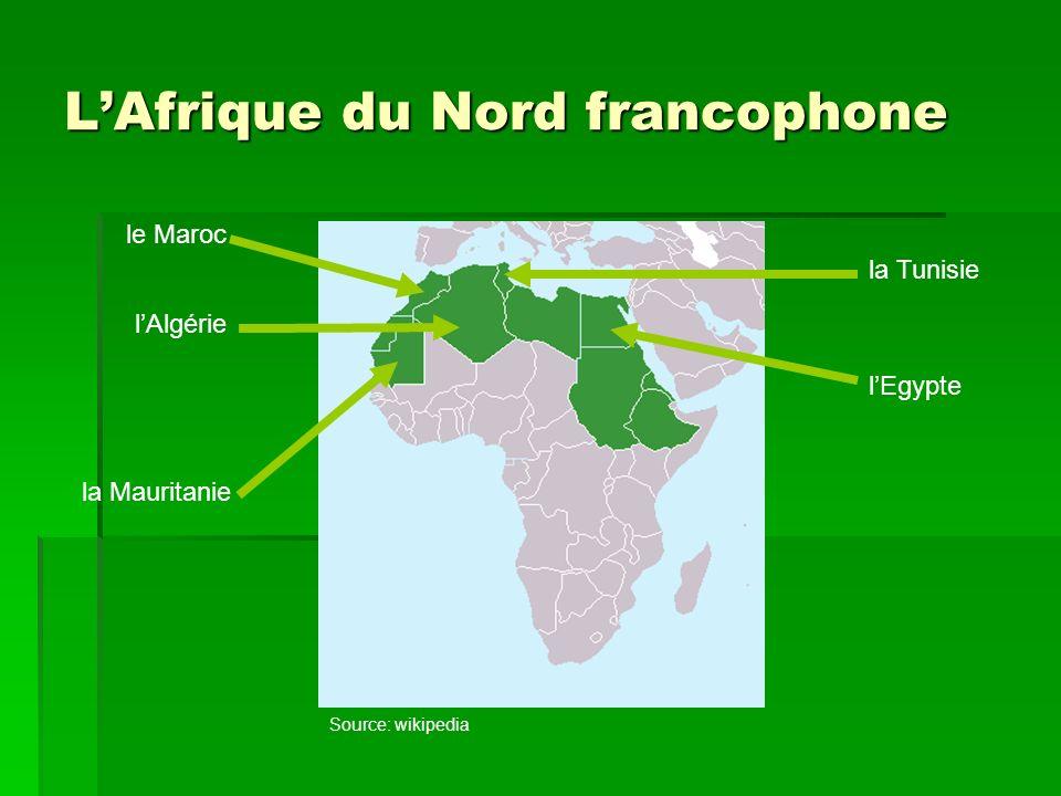 LAfrique du Nord francophone lAlgérie le Maroc la Mauritanie lEgypte la Tunisie Source: wikipedia