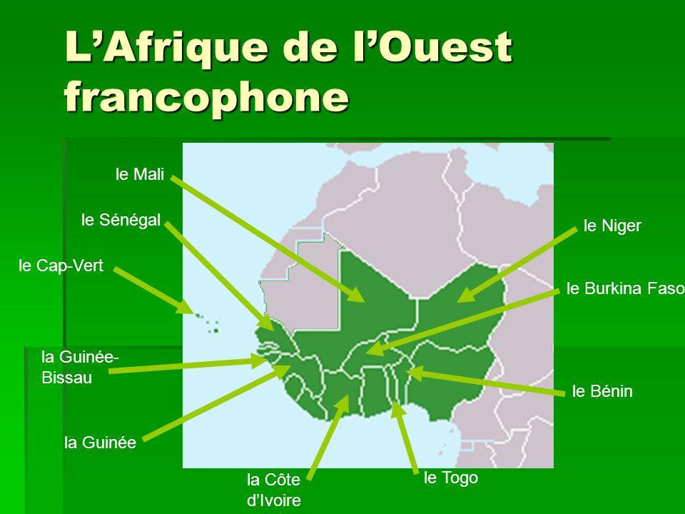 LAfrique de lOuest francophone la Guinée la Guinée- Bissau le Sénégal le Cap-Vert la Côte dIvoire le Togo le Bénin le Burkina Faso le Niger le Mali