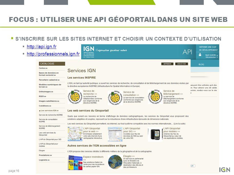 FOCUS : UTILISER UNE API GÉOPORTAIL DANS UN SITE WEB SINSCRIRE SUR LES SITES INTERNET ET CHOISIR UN CONTEXTE DUTILISATION http://api.ign.fr http://pro