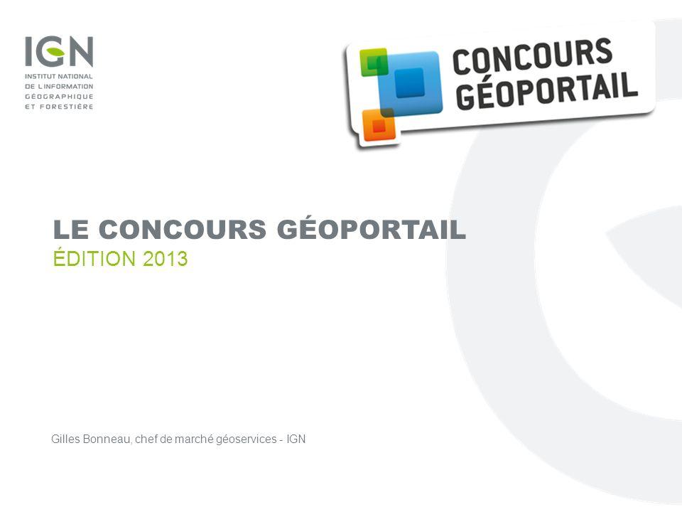LE CONCOURS GÉOPORTAIL ÉDITION 2013 Gilles Bonneau, chef de marché géoservices - IGN