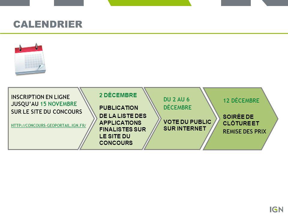 CALENDRIER INSCRIPTION EN LIGNE JUSQUAU 15 NOVEMBRE SUR LE SITE DU CONCOURS HTTP://CONCOURS-GEOPORTAIL.IGN.FR/ 2 DÉCEMBRE PUBLICATION DE LA LISTE DES