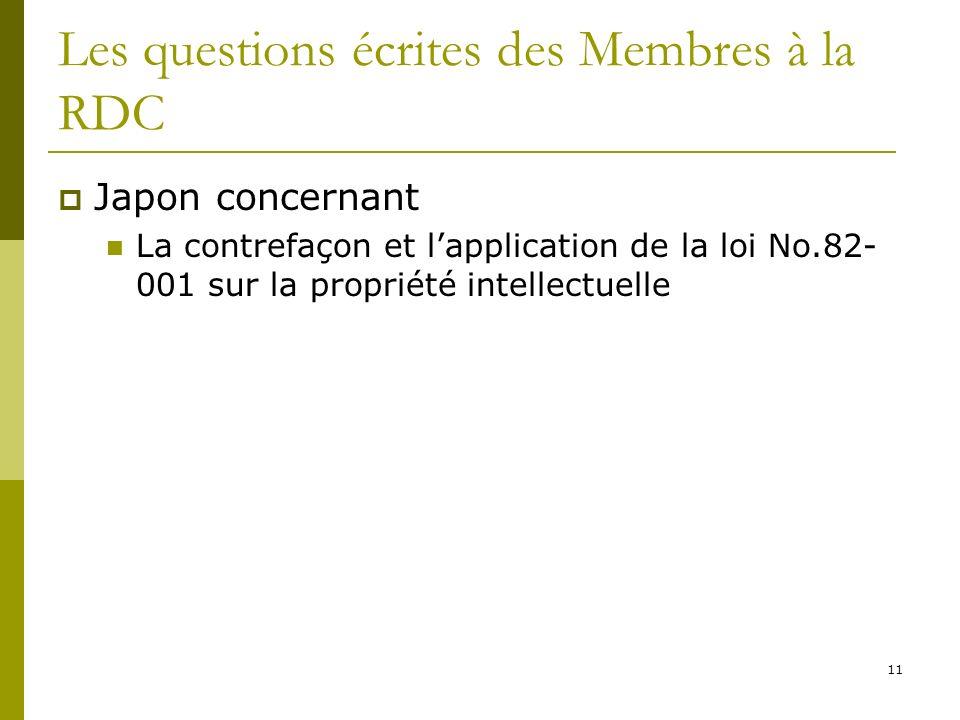 11 Les questions écrites des Membres à la RDC Japon concernant La contrefaçon et lapplication de la loi No.82- 001 sur la propriété intellectuelle