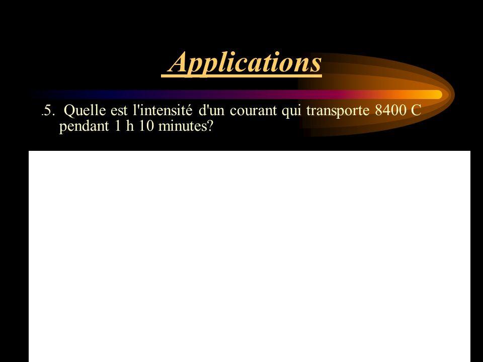 Applications. 5. Quelle est l intensité d un courant qui transporte 8400 C pendant 1 h 10 minutes?